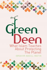 """A Green Deen is the choice to practice the religion of Islam while affirming the relationship between faith and the environment,"" he writes."