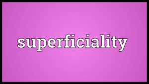 Superficiality