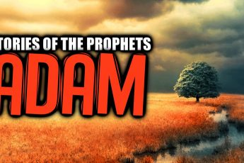 Was Adam the First Human Being and Prophet?