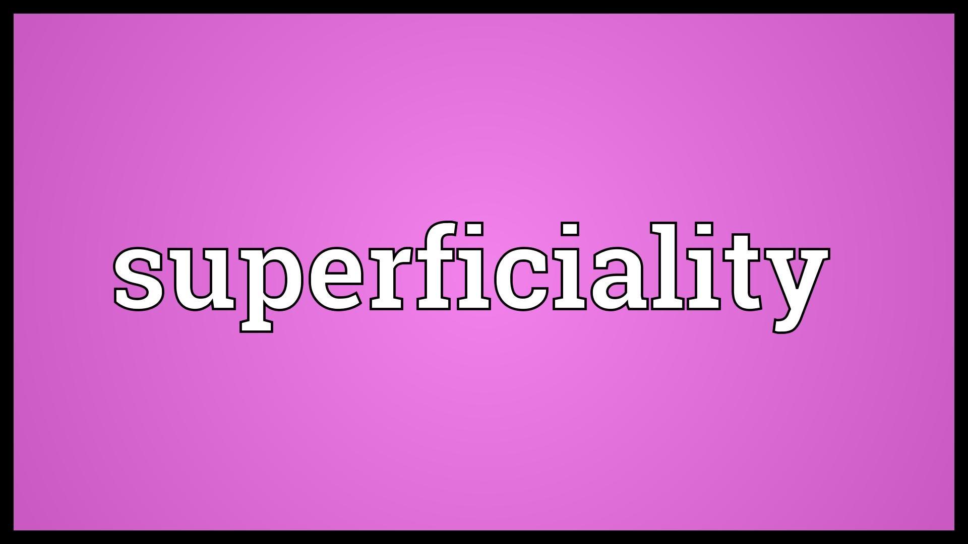 Superficiality
